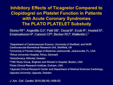 Inhibitory Effects of Ticagrelor Compared to Clopidogrel on Platelet Function in Patients with Acute Coronary Syndromes The PLATO PLATELET Substudy Storey.
