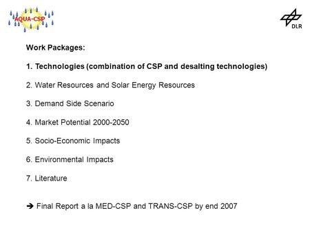 Work Packages: 1. Technologies (combination of CSP and desalting technologies) 2. Water Resources and Solar Energy Resources 3. Demand Side Scenario 4.