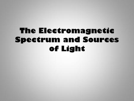 The Electromagnetic Spectrum and Sources of Light.