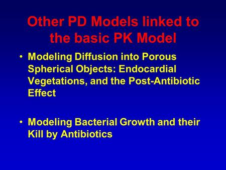 Other PD Models linked to the basic PK Model Modeling Diffusion into Porous Spherical Objects: Endocardial Vegetations, and the Post-Antibiotic Effect.