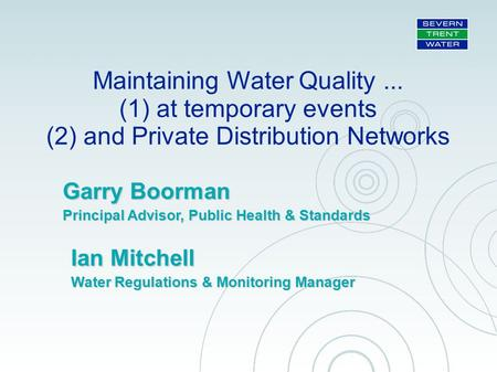 Maintaining Water Quality... (1) at temporary events (2) and Private Distribution Networks Garry Boorman Principal Advisor, Public Health & Standards Ian.