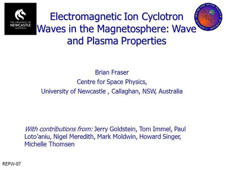 REPW-07 Brian Fraser Centre for Space Physics, University of Newcastle, Callaghan, NSW, Australia With contributions from: Jerry Goldstein, Tom Immel,