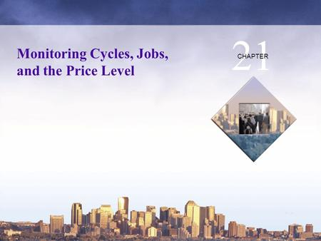 21 Monitoring Cycles, Jobs, and the Price Level