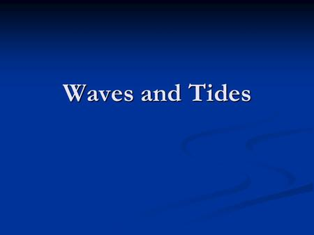 Waves and Tides. Waves Everyone has seen waves on a lake or ocean. But what are they? Waves are actually energy. Energy, not water, moves across the.