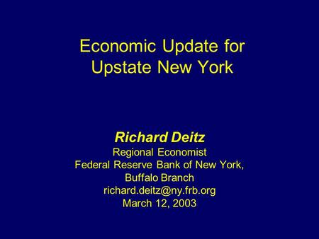 Economic Update for Upstate New York Richard Deitz Regional Economist Federal Reserve Bank of New York, Buffalo Branch March 12,