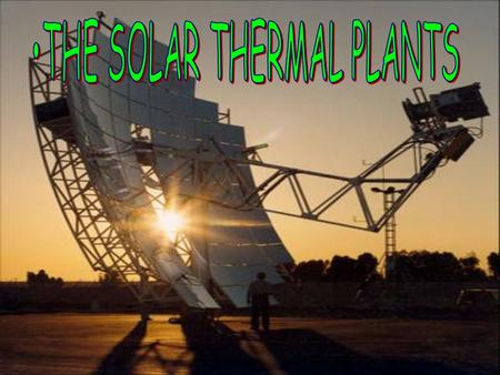 .. Solar thermal power plants use the sun's rays to heat a fluid, from which heat transfer systems may be used to produce steam. The steam, in turn, is.