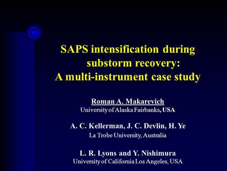 SAPS intensification during substorm recovery: A multi-instrument case study Roman A. Makarevich University of Alaska Fairbanks, USA A. C. Kellerman, J.