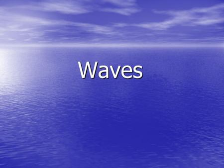 Waves. Types of waves: Transverse – displacement wave Transverse – displacement wave examples: water, light Longitudinal – compression wave Longitudinal.