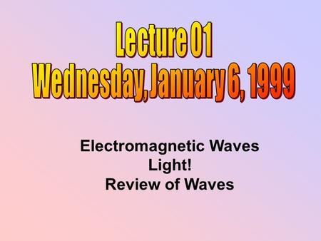 Electromagnetic Waves Light! Review of Waves. Mondays 5:30 - 7:00 pm NSC Room 118.