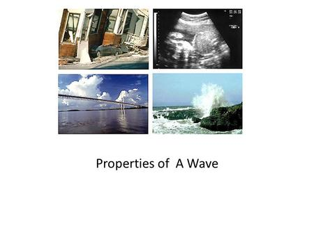 Properties of A Wave Properties of A Wave.