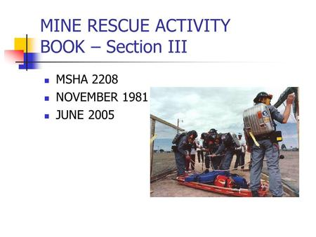 MINE RESCUE ACTIVITY BOOK – Section III MSHA 2208 NOVEMBER 1981 JUNE 2005.
