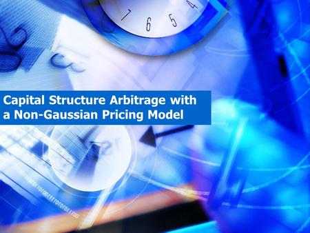 Capital Structure Arbitrage with a Non-Gaussian Pricing Model.