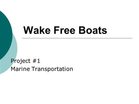 Wake Free Boats Project #1 Marine Transportation.
