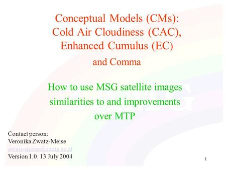 1 Conceptual Models (CMs): Cold Air Cloudiness (CAC), Enhanced Cumulus (EC ) and Comma How to use MSG satellite images similarities to and improvements.