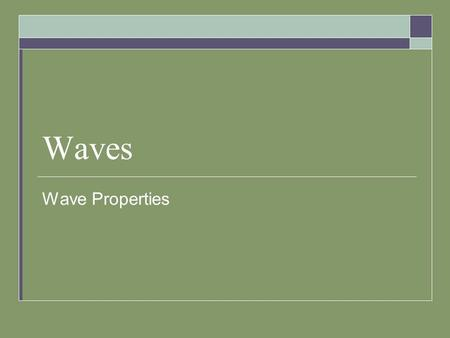 Waves Wave Properties. Wave Definitions  Wave Rhythmic disturbance that transfers energy  Medium Material through which a disturbance travels  Mechanical.