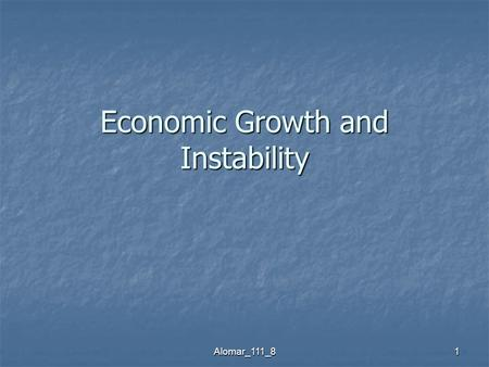 Alomar_111_81 Economic Growth and Instability. Alomar_111_82 Economic Growth Economic growth can be define as: An increase in real GDP over some time.