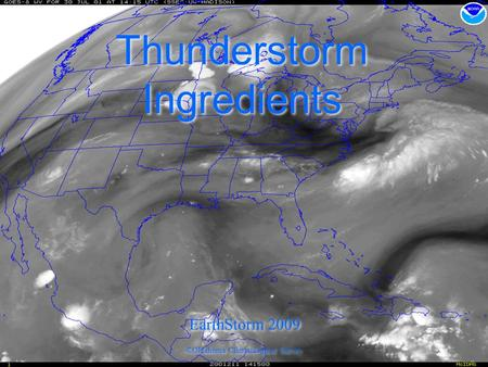 Thunderstorm Ingredients ©Oklahoma Climatological Survey EarthStorm 2009.