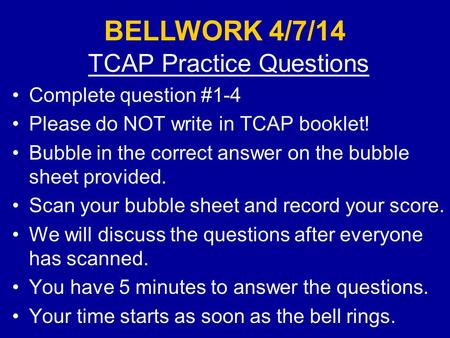 TCAP Practice Questions Complete question #1-4 Please do NOT write in TCAP booklet! Bubble in the correct answer on the bubble sheet provided. Scan your.