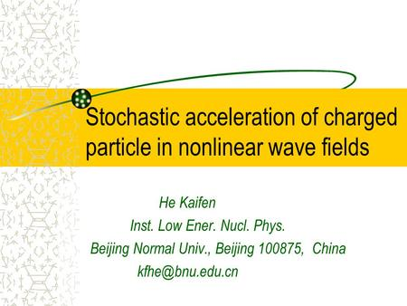 Stochastic acceleration of charged particle in nonlinear wave fields He Kaifen Inst. Low Ener. Nucl. Phys. Beijing Normal Univ., Beijing 100875, China.