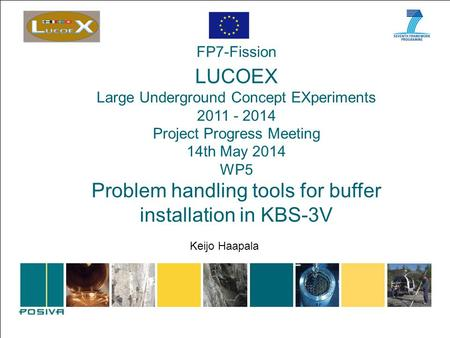 FP7-Fission LUCOEX Large Underground Concept EXperiments 2011 - 2014 Project Progress Meeting 14th May 2014 WP5 Problem handling tools for buffer installation.