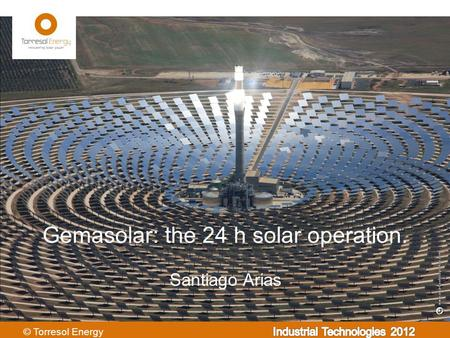 Santiago Arias Gemasolar: the 24 h solar operation.