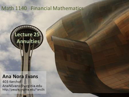 Lecture 25 Annuities Ana Nora Evans 403 Kerchof  Math 1140 Financial Mathematics.