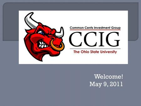 Welcome! May 9, 2011.  Officer Applications  Investment Competition  Advanced Technical Analysis  Stock Pitch.