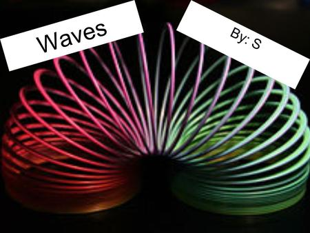 Waves By: S Unit 5 Mechanical waves are disturbances in matter which need a medium to travel through. These waves also carry energy from place to place.