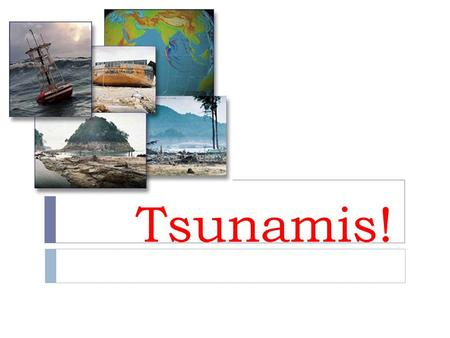 Tsunamis!.  A tsunami is a series of ocean waves generated by sudden movement in the sea floor.  In the deep ocean, the tsunami wave may only be a few.