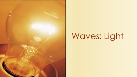 Waves: Light. What is a wave? A wave is a disturbance involving the transfer of energy from place to place.