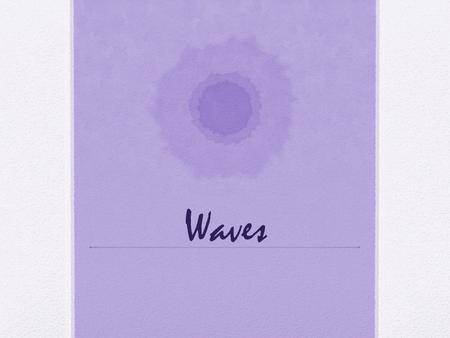 Waves. What are waves? What causes waves? A wave is a disturbance that transfers energy from place to place. Waves are created when a source of energy.