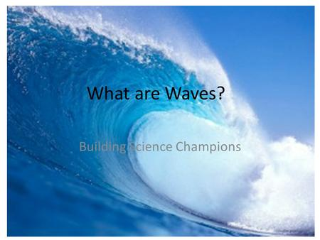 What are Waves? Building Science Champions. In thought On a separate sheet of paper, write a paragraph about how surfers are able to use waves for their.