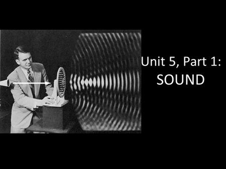 Unit 5, Part 1: SOUND. WAVES SWBAT explain how waves are created and identify the different types of waves.