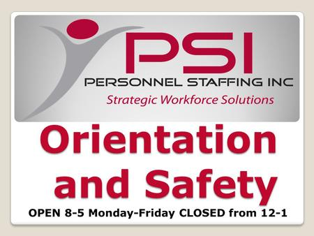 Orientation and Safety OPEN 8-5 Monday-Friday CLOSED from 12-1.