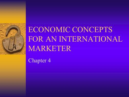 ECONOMIC CONCEPTS FOR AN INTERNATIONAL MARKETER Chapter 4.