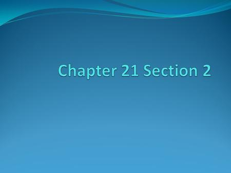 Chapter 21 Section 2.