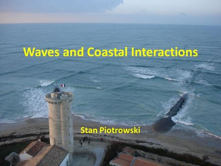 Waves and Coastal Interactions Stan Piotrowski. What is a wave?