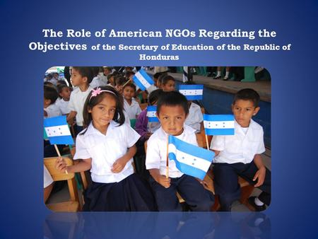 The Role of American NGOs Regarding the Objectives of the Secretary of Education of the Republic of Honduras.