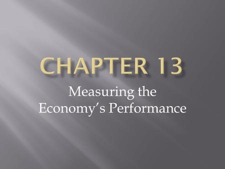 Measuring the Economy's Performance. National Income Accounting.