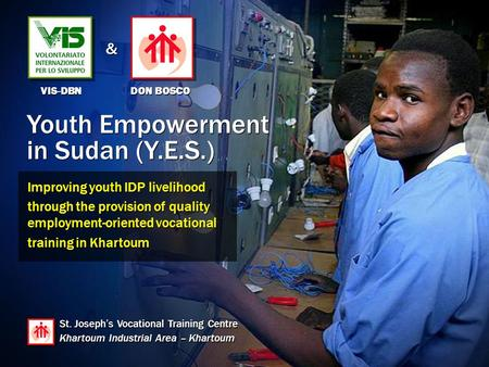 Youth Empowerment in Sudan (Y.E.S.) Youth Empowerment in Sudan (Y.E.S.) Improving youth IDP livelihood through the provision of quality employment-oriented.