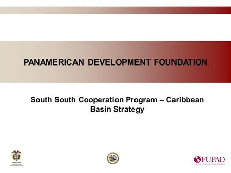 PANAMERICAN DEVELOPMENT FOUNDATION South South Cooperation Program – Caribbean Basin Strategy.