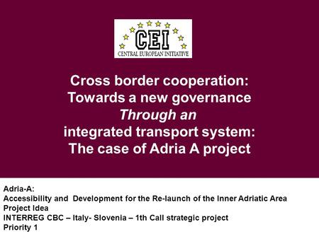 Cross border cooperation: Towards a new governance Through an integrated transport system: The case of Adria A project Adria-A: Accessibility and Development.