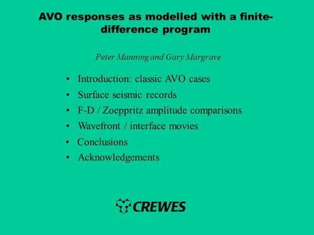 AVO responses as modelled with a finite- difference program Peter Manning and Gary Margrave Introduction: classic AVO cases Surface seismic records F-D.
