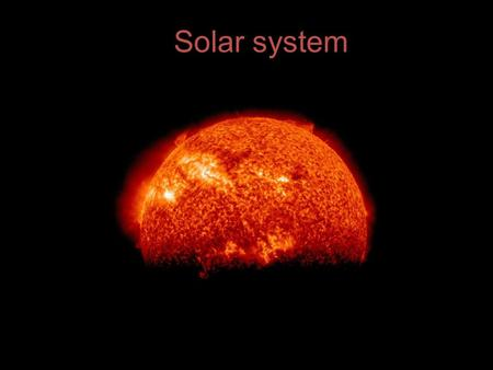 Solar system. Energy from sun???? Sun is an active star. It releases energy called radiation There are many small explosions. Sometimes it happens some.