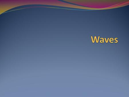 What is a wave? A disturbance that travels through space or matter, with a transfer of energy. There are two types of waves. 1. Mechanical Waves 2. Electromagnetic.