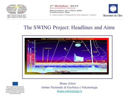 Bruno Zolesi Istituto Nazionale di Geofisica e Vulcanologia The SWING Project: Headlines and Aims With the support of the Prevention,