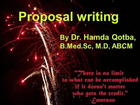 2004Dr.Hamda Qotba1 Proposal writing By Dr. Hamda Qotba, B.Med.Sc, M.D, ABCM.