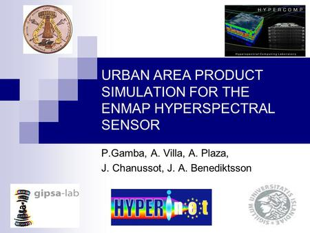 URBAN AREA PRODUCT SIMULATION FOR THE ENMAP HYPERSPECTRAL SENSOR P.Gamba, A. Villa, A. Plaza, J. Chanussot, J. A. Benediktsson.
