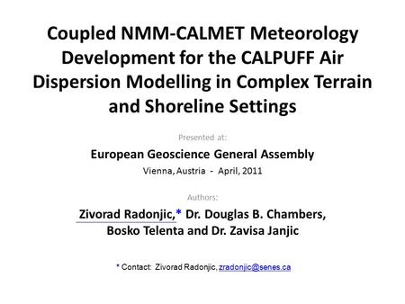 Coupled NMM-CALMET Meteorology Development for the CALPUFF Air Dispersion Modelling in Complex Terrain and Shoreline Settings Presented at: European Geoscience.