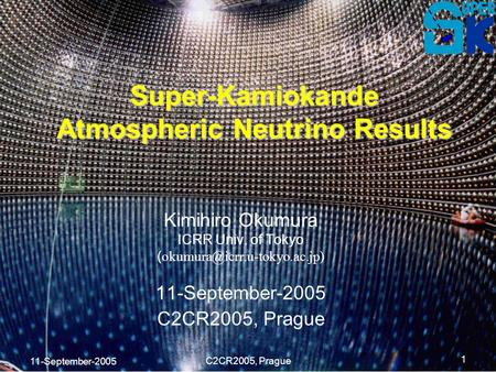 11-September-2005 C2CR2005, Prague 1 Super-Kamiokande Atmospheric Neutrino Results Kimihiro Okumura ICRR Univ. of Tokyo ( 11-September-2005.